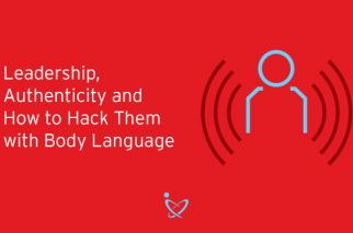 Leadership, Authenticity and How to Hack Them with Body Language