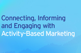 Connecting, Informing and Engaging with Activity-Based Marketing  (or…. RIP: Spray and Pray)